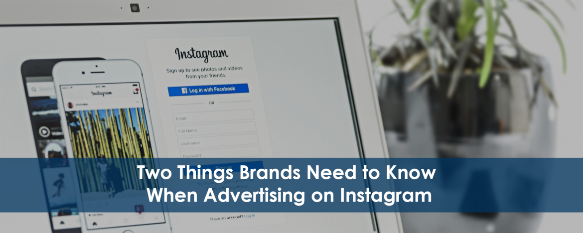 Two Things Brands Need to Know When Advertising on Instagram