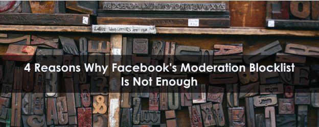 4 Reasons Why Facebook's Keyword Moderation Blocklist Is Not Keeping You Safe
